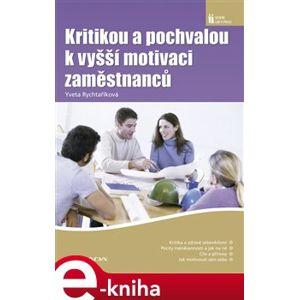 Kritikou a pochvalou k vyšší motivaci zaměstnanců - Yveta Rychtaříková e-kniha