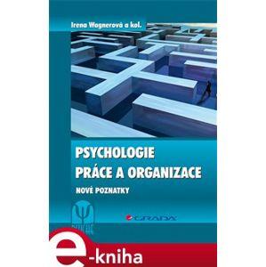 Psychologie práce a organizace. Nové poznatky - Irena Wagnerová e-kniha