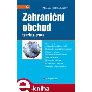 Zahraniční obchod. Teorie a praxe - Miroslav Svatoš e-kniha