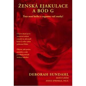 Ženská ejakulace a bod G - Deborah Sundahl
