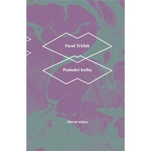 Poslední kniha - Pavel Trtílek