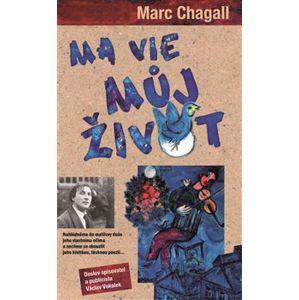 Ma vie. Můj život - Marc Chagall