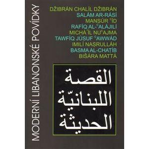 Moderní libanonské povídky - Imilí Nasrulláh, Basma al-Chatíb, Bišára Mattá, Mansúr Íd, Chalíl Džibrán, Salám ar-Rásí, Rafíq al-'Alájilí, Michá'íl Nu'ajma, Tawfíq Júsuf 'Awwád