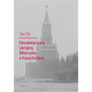 Denuklearizace Ukrajiny, Běloruska a Kazachstánu - Jan Šír