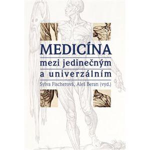 Medicína mezi jedinečným a univerzálním - Sylva Fischerová, Aleš Beran
