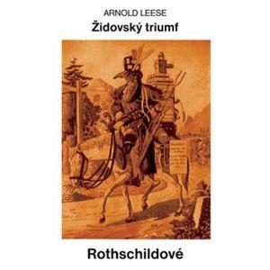 Rothschildové. Židovský triumf - Arnold Leese