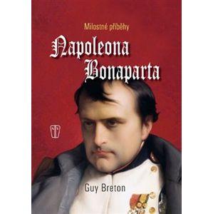 Milostné příběhy Napoleona Bonaparta - Guy Breton