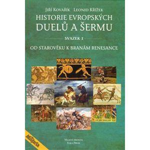 Historie evropských duelů a šermu. Od starověku k branám renesance - Leonid Křížek, Jiří Kovařík