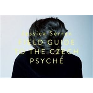 Field Guide of the Czech Psyche - Jessica Serran