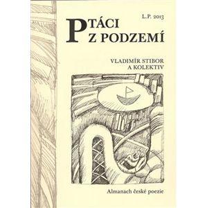 Ptáci z podzemí. Almanach české poezie - Vladimír Stibor