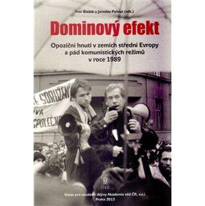 Dominový efekt. Opoziční hnutí v zemích střední Evropy a pád komunistických režimů v roce 1989 - Petr Blažek, Jaroslav Pažout