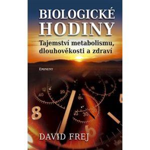 Biologické hodiny. Tajeství metabolismu, dlouhověkosti a zdraví - David Frej