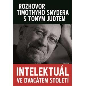 Intelektuál ve dvacátém století. Rozhovor Timothyho Snydera s Tonym Judtem - Timothy Snyder