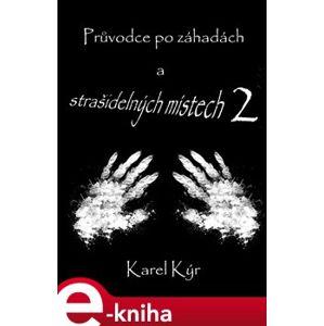 Průvodce po záhadách a strašidelných místech 2 - Karel Kýr e-kniha