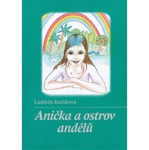 Anička a ostrov andělů - Ludmila Jančiková