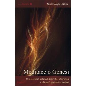 Meditace o Genesi. O společných kořenech židovské, křesťanské a islámské spirituality stvoření - Neil Douglas-Klotz