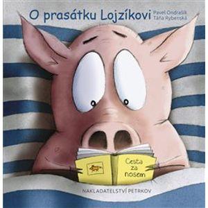 O prasátku Lojzíkovi /velká/. Cesta za nosem - Táňa Rybenská, Pavel Ondrašík