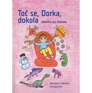Toč se, Dorka, dokola. Pohádky pro Dorinku - Markéta Konopásková, Bohuslav Konopásek