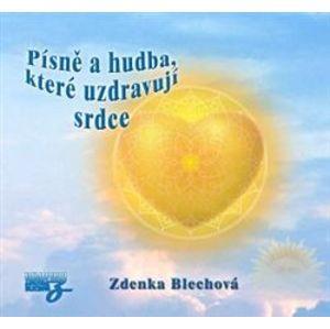 Písně a hudba, které uzdravují srdce, CD - Zdenka Blechová