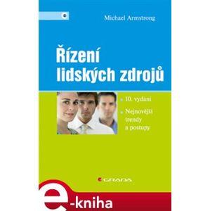 Řízení lidských zdrojů. Nejnovější trendy a postupy - 10. vydání - Michael Armstrong e-kniha