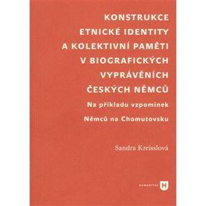 Konstrukce etnické identity a kolektivní paměti v biografických vyprávěních českých Němců. Na příkladu vzpomínek Němců na Chomutovsku - Sandra Kreisslová