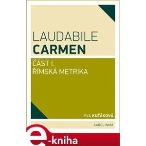Laudabile Carmen. část I - Římská metrika - Eva Kuťáková e-kniha