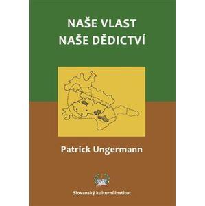 Naše vlast - naše dědictví - Patrick Ungermann