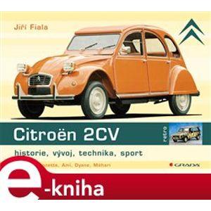 Citroën 2CV. Historie, vývoj, technika, sport - Jiří Fiala e-kniha