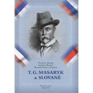 T. G. Masaryk a Slované - Radomír Vlček, Ladislav Hladký, Vratislav Doubek