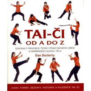 Tai-či od A do Z. Dokonalý průvodce teorií i praxí dávného umění k harmonizaci ducha i těla - Dan Docherty