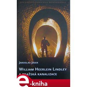 William Heerlein Lindley a pražská kanalizace - Jaroslav Jásek e-kniha