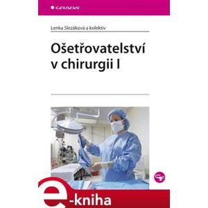 Ošetřovatelství v chirurgii I - Lenka Slezáková e-kniha