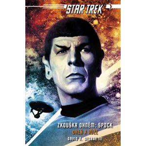 Star Trek: Zkouška ohněm - Spock. Oheň a růže - David R. George III