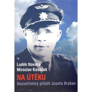 Na útěku. Neuvěřitelný příběh Josefa Brykse - Miroslav Kasáček, Luděk Navara