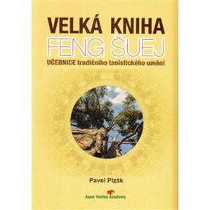 Velká kniha Feng Šuej. Učebnice tradičního taoistického umění - Pavel Plzák
