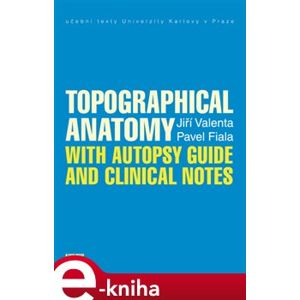 Topographical Anatomy with autopsy guide and clinical notes - Pavel Fiala, Jiří Valenta e-kniha