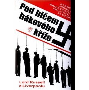 Pod bičem hákového kříže. Stručný přehled nacistických válečných zločinů - Lord Russel z Liverpoolu