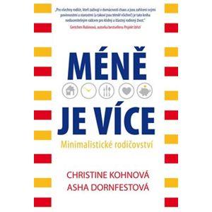 Méně je více - Minimalistické rodičovství - Christine Kohnová, Asha Dornfestová
