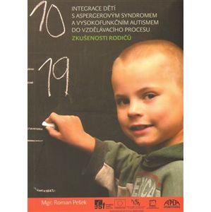 Integrace dětí s aspergerovým syndromem a vysokofunkčním autismem do vzdělávacího procesu. Zkušenosti rodičů - Roman Pešek