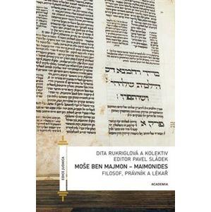Moše Ben Majmon - Maimonides. Filosof, právník a lékař - kol., Dita Rukriglová