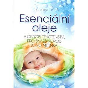 Esenciální oleje. V období těhotenství, pro snazší porod a pro miminka - Stephanie Fritz