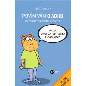 Povím vám o ADHD. Průvodce pro rodinu a přátele - Susan Yarney