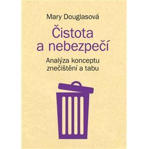Čistota a nebezpečí. analýza konceptu znečištění a tabu - Mary Douglasová