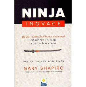 Ninja Inovace. Deset zabijáckých strategií nejúspěšnějších světových firem - Gary Shapiro