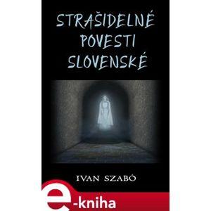 Strašidelné povesti slovenské - Ivan Szabó e-kniha