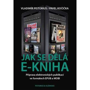 Jak se dělá e-kniha. Příprava elektronických publikací ve formátech EPUB a MOBI - Pavel Kočička, Vladimír Pistorius