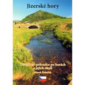 Jizerské hory. Turistický průvodce po horách a jejich okolí - Marek Řeháček