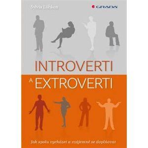 Introverti a extroverti. Jak spolu vycházet a vzájemně se doplňovat - Sylvia Löhken