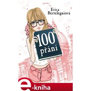 100 přání - Erica Bertelegniová e-kniha