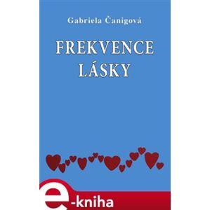 Frekvence lásky - Gabriela Čanigová e-kniha